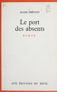 Alain Prévost - Le port des absents.