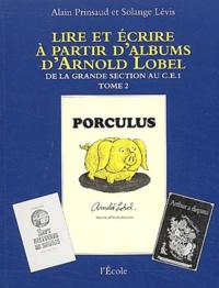 Alain Prinsaud et Solange Lévis - Lire et écrire à partir d'albums d'Arnold Lobel - Tome 2, De la grande section au CE1, Porculus/Isabelle.
