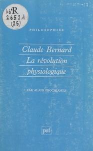 Alain Prochiantz et Françoise Balibar - Claude Bernard - La révolution physiologique.