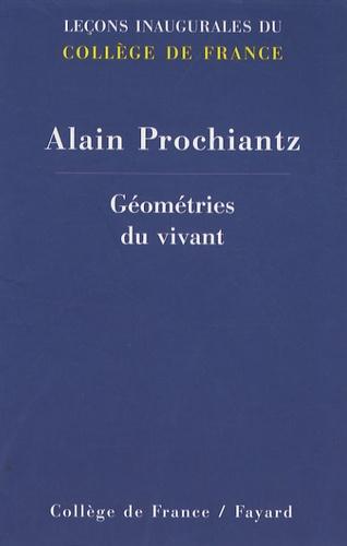 Alain Prochiantz - Géométries du vivant.
