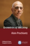 Alain Prochiantz - Geometries of the Living - Inaugural Lecture delivered on Thursday 4 October 2007.
