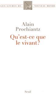 Alain Prochiantz - Qu'est-ce que le vivant ?.