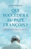 Alain Pronkin - Qui succédera au Pape François ? - Dans les coulisses du Vatican.