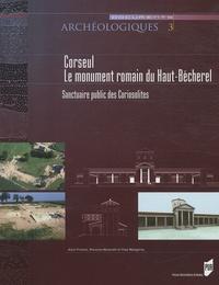 Alain Provost et Vincent Mutarelli - Corseul, le monument romain du Haut-Bécherel - Sanctuaire public des Coriosolites.