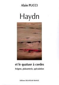 Alain Pucci - Haydn et le quatuor à cordes - Du divertissement autrichien au quatuor à cordes 1755-1785 - Enigme, plaisanterie, spéculation.