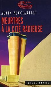 Alain Pucciarelli - Meurtres à la cité radieuse.
