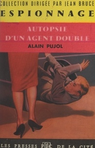 Alain Pujol et Jean Bruce - Autopsie d'un agent double.