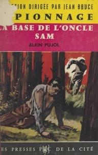 Alain Pujol et Jean Bruce - La base de l'oncle Sam.