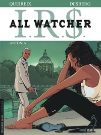 Alain Queireix et Stephen Desberg - IRS All Watcher Tome 1 : Antonia.