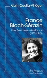 Alain Quella-Villéger - France Bloch-Sérazin - Une femme en résistance (1913-1943).