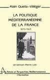 Alain Quella-Villéger - La politique méditerranéenne de la France (1870-1923) - Un témoin : Pierre Loti.