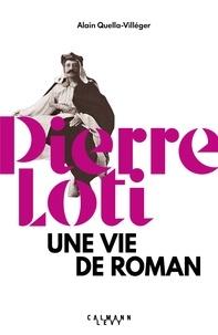 Alain Quella-Villéger - Pierre Loti - Une vie de roman.