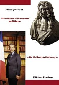 Alain Quéruel - Découvrir l'économie politique - De Colbert à Sarkozy.