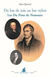 Alain Quéruel - Du bas de soie au bas nylon - Les Du Pont de Nemours.