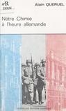 Alain Quéruel - Notre chimie à l'heure allemande.