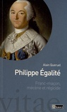 Alain Quéruel - Philippe Egalité (1747-1793) - Franc-maçon, mécène et régicide.