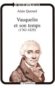 Alain Quéruel - Vauquelin et son temps (1763-1829).