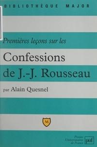 Alain Quesnel et Eric Cobast - Premières leçons sur les confessions de Jean-Jacques Rousseau - Livres I à IV.
