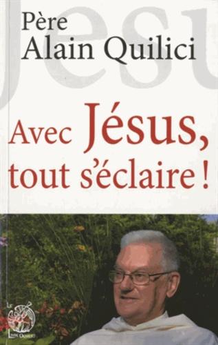 Alain Quilici - Avec Jésus, tout s'éclaire !.
