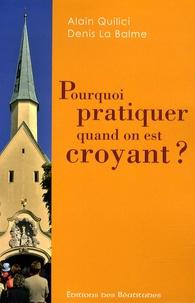 Alain Quilici et Denis La Balme - Pourquoi pratiquer quand on est croyant ?.