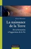 Alain R. Meunier - La naissance de la Terre - De sa formation à l'apparition de la vie.