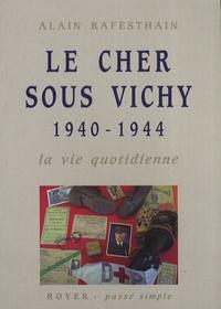 Alain Rafesthain - Le Cher sous Vichy - La vie quotidienne (1940-1944).