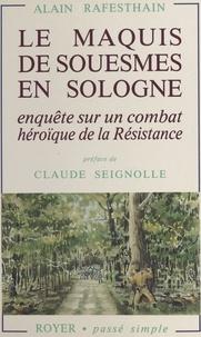 Alain Rafesthain - Le Maquis de Souesmes en Sologne - Enquête sur un combat héroïque de la Résistance.