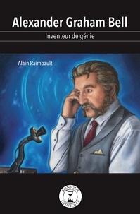 Alain Raimbault et Adeline Lamarre - Alexander Graham Bell - Inventeur de génie.