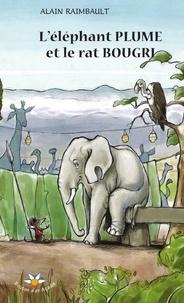 Alain Raimbault - L'éléphant Plume et le rat Bougri.