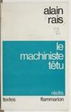 Alain Rais - Le machiniste têtu.