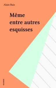 Alain Rais - Même entre autres esquisses.