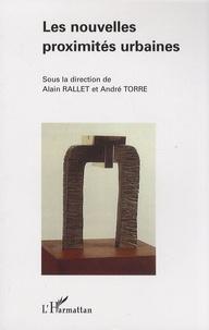 Alain Rallet et André Torre - Les nouvelles proximités urbaines.
