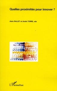 Alain Rallet et André Torre - Quelles proximités pour innover ?.