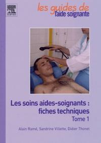 Alain Ramé et Sandrine Villette - Les soins aides-soignants : fiches techniques - Tome 1.
