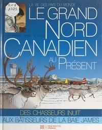 Alain Rastoin et François Detay-Lanzmann - Le Grand Nord canadien au présent.