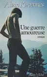Alain Ravennes - Une Guerre amoureuse.