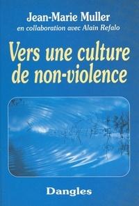Alain Refalo et Jean-Marie Muller - Vers une culture de non-violence.