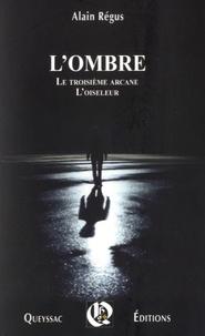 Alain Régus - L'ombre - Suivi de Le troisième arcane et L'oiseleur.