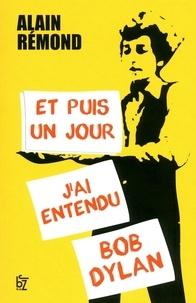 Alain Rémond - Et puis un jour j'ai entendu Bob Dylan.