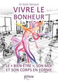 Alain Renault - Vivre le bonheur - Le bien-être, son moi et son corps en forme.