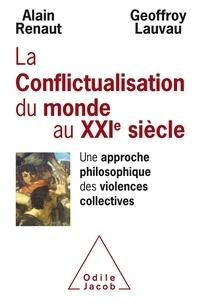Alain Renaut et Geoffroy Lauvau - Conflictualisation du monde au XXIe siècle - Une approche philosophique des violences collectives.