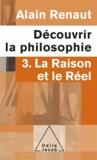 Alain Renaut - Découvrir la philosophie 3 : La Raison et le Réel.