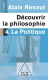 Alain Renaut - Découvrir la philosophie 4 : La Politique.