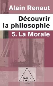 Alain Renaut - Découvrir la philosophie - Tome 5, La morale.