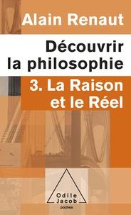 Alain Renaut - Découvrir la philosophie - Tome 3, La raison et le réel.