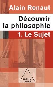 Alain Renaut - Découvrir la philosophie - 1. Le sujet.