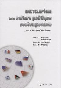 Alain Renaut - Encyclopédie de la culture politique contemporaine - Coffret en 3 volumes : Tome 1, Mutations et évolutions ; Tome 2, Institutions ; Tome 3, Théories.