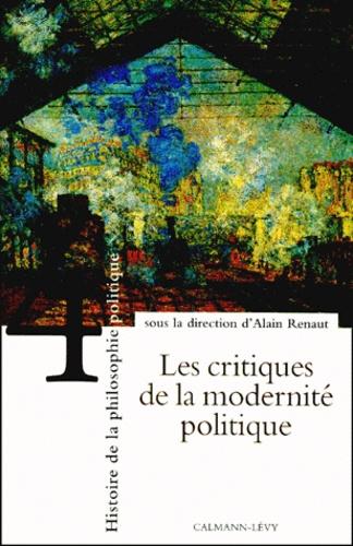 Alain Renaut - Histoire de la philosophie politique - Tome 4, Les critiques de la modernité politique.