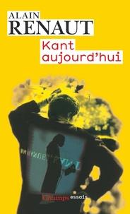 Alain Renaut - Kant aujourd'hui.