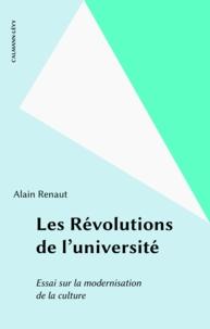 Alain Renaut - Les révolutions de l'université - Essai sur la modernisation de la culture.